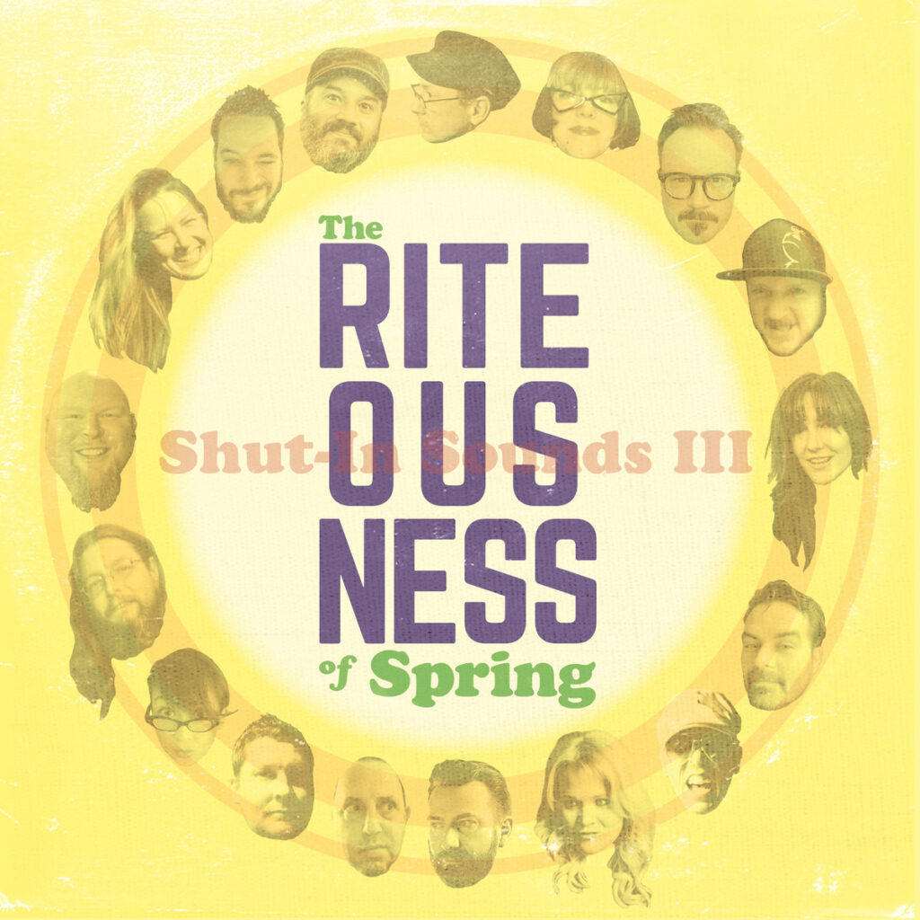 Shut in Sounds III: The Riteousness of Spring